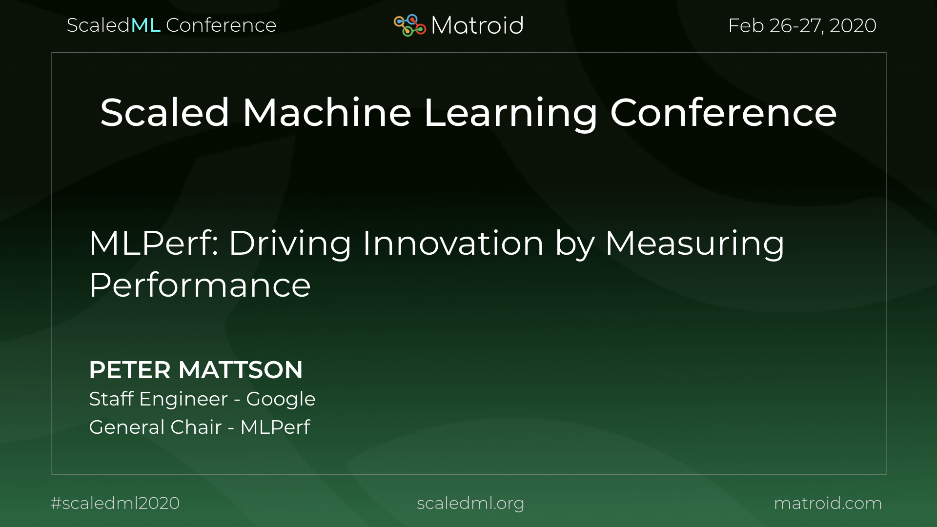 Peter Mattson Google MLPerf ScaledML Conference TPU CPU GPU Computer Vision AI Artificial Intelligence Machine Learning