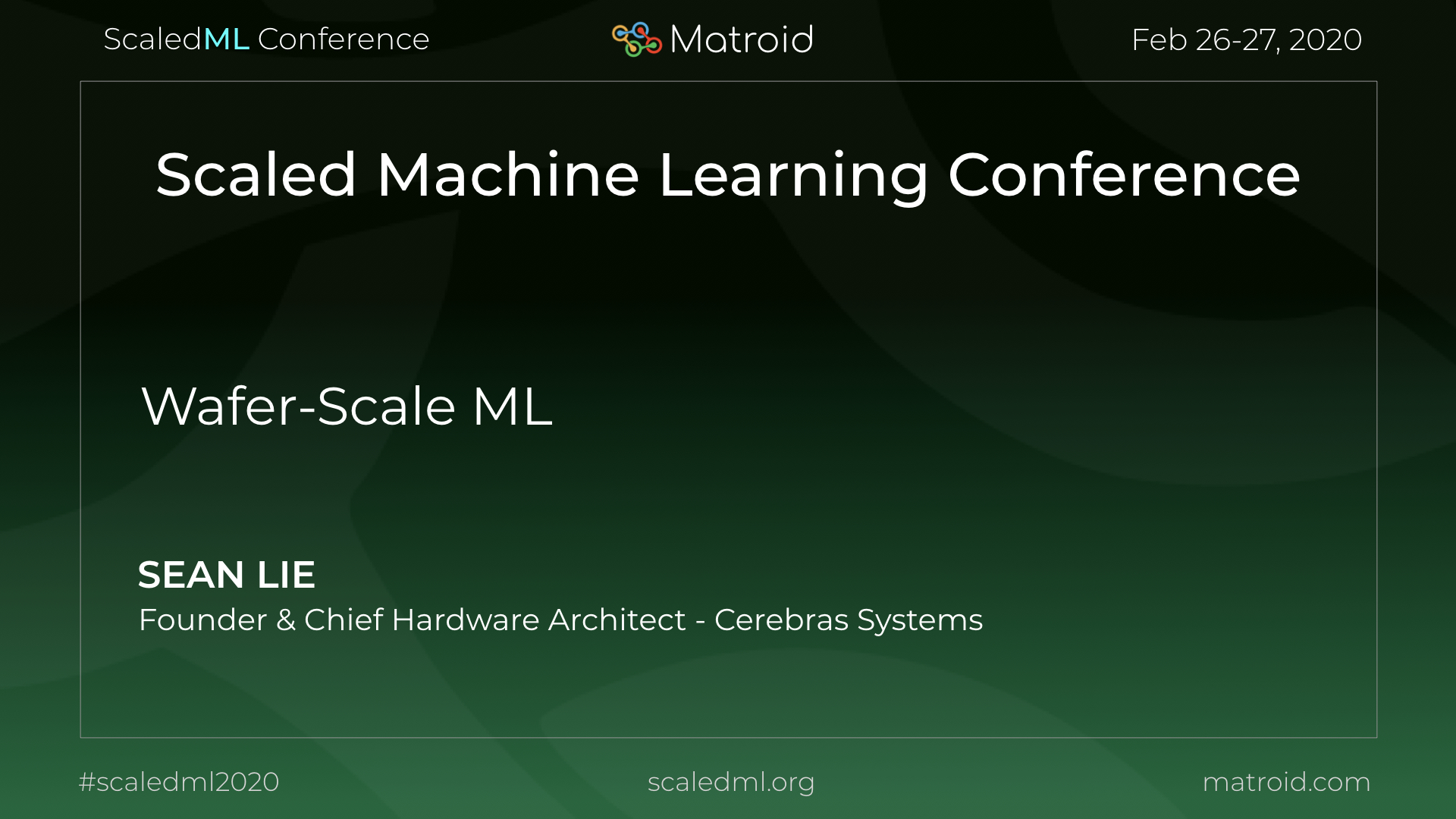 Sean Lie Cerebras Systems Wafer-Scale ScaledML Conference TPU CPU GPU Computer Vision AI Artificial Intelligence Machine Learning
